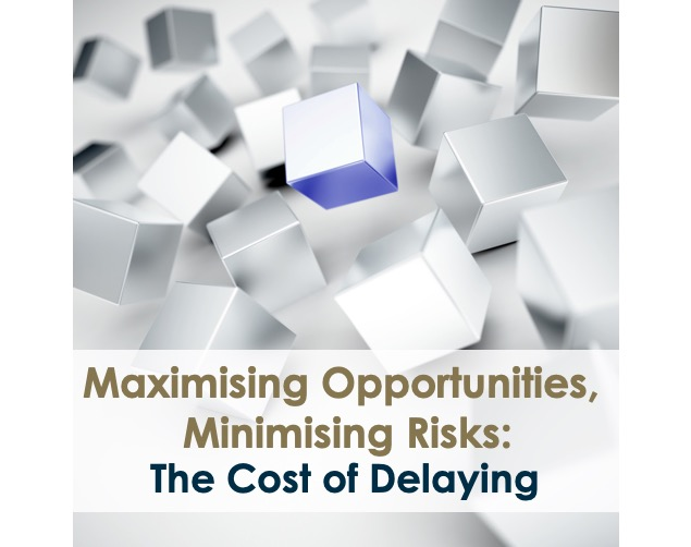 Maximising Opportunities, Minimising Risks: The Cost of Delaying
