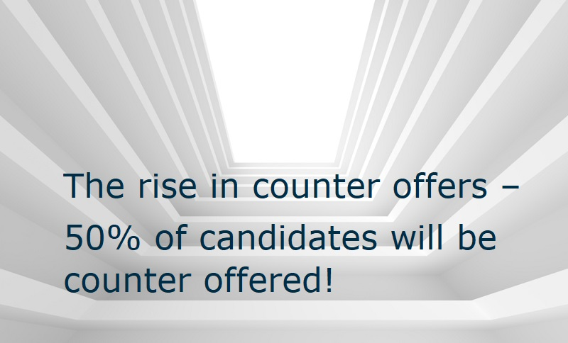 The rise in counter offers – 50% of candidates will be counter offered